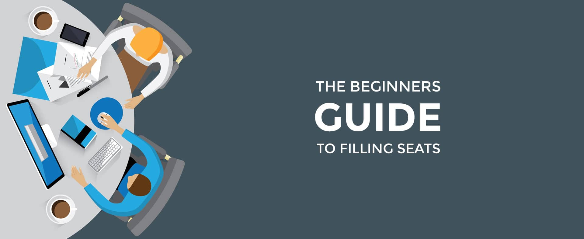 Beginners guide to filling seats.